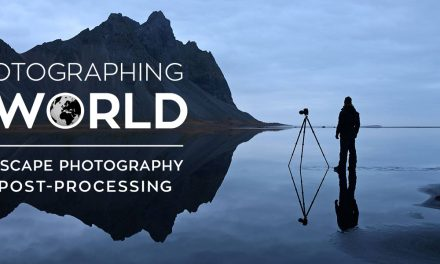 Premium Tutorial Video | Photographing the World : Landscape Photography and Post-processing
