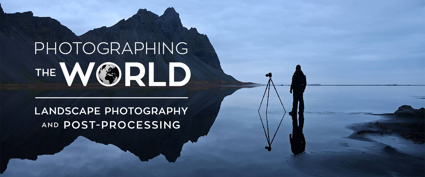 New Tutorial Video! Photographing the World : Landscape Photography and Post-processing